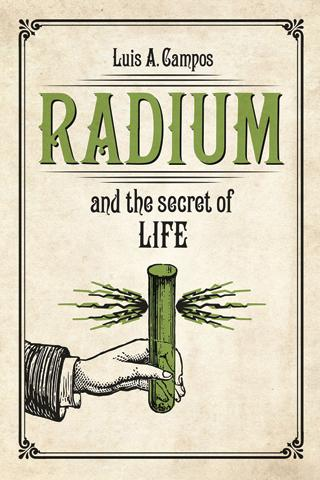 Radium-and-the-secret-of-life-by-Luis-Campos