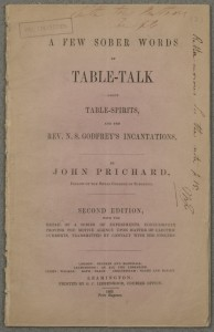 J. Prichard. A Few Sober Words of Table-Talk About Table-Spirits, and the Rev. N.S. Godfrey's Incantations. 2nd ed., 1853