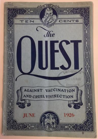 "The National Museum of American History acquired this copy of ""The Quest (Against Vaccination and Vivisection"" in 1980."